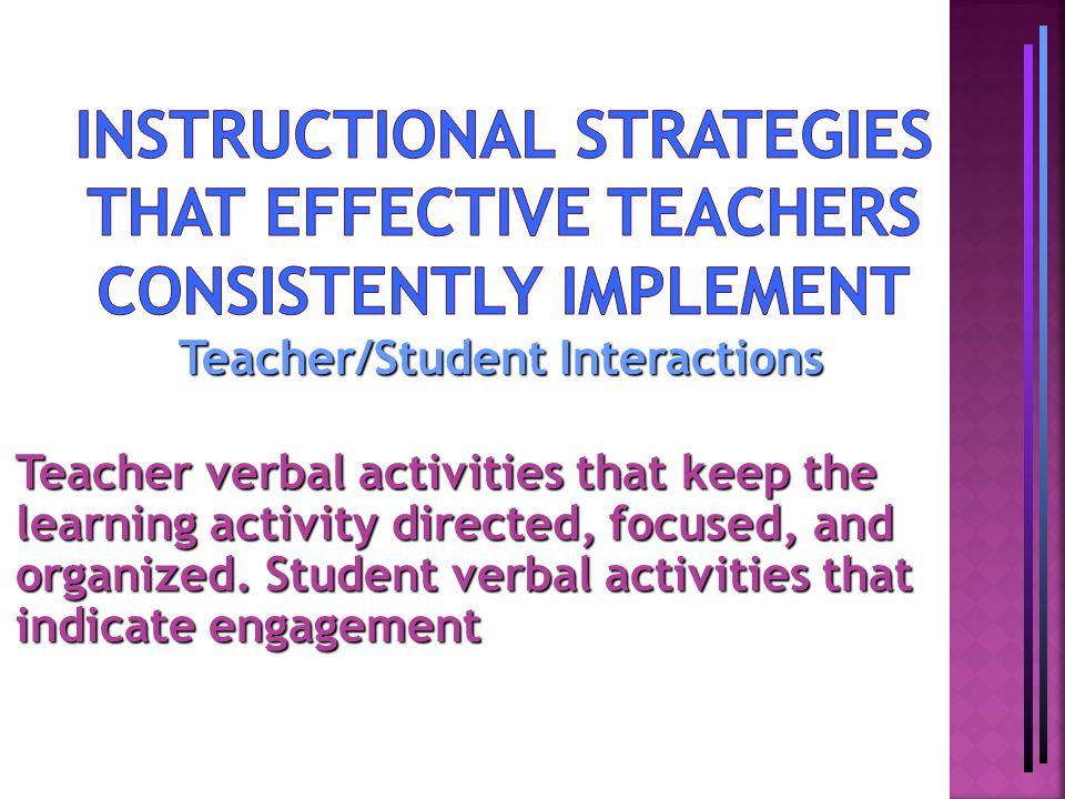Teacher/Student Interactions Teacher verbal activities that keep the learning activity directed, focused, and organized.