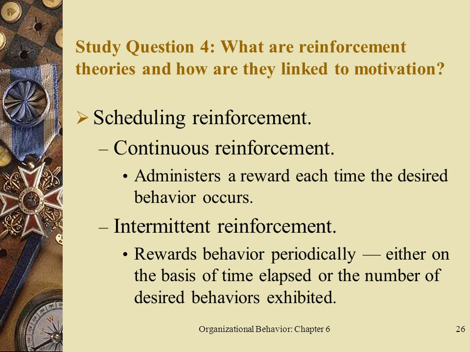 Organizational Behavior: Chapter 626 Study Question 4: What are reinforcement theories and how are they linked to motivation.