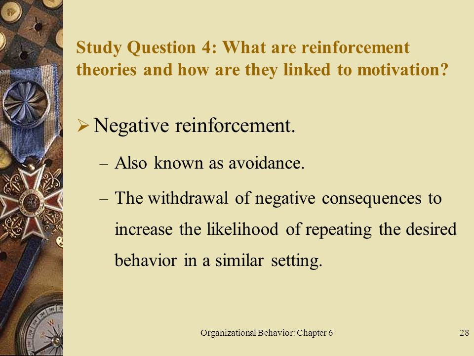 Organizational Behavior: Chapter 628 Study Question 4: What are reinforcement theories and how are they linked to motivation.