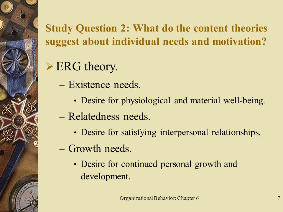 Organizational Behavior: Chapter 67 Study Question 2: What do the content theories suggest about individual needs and motivation.