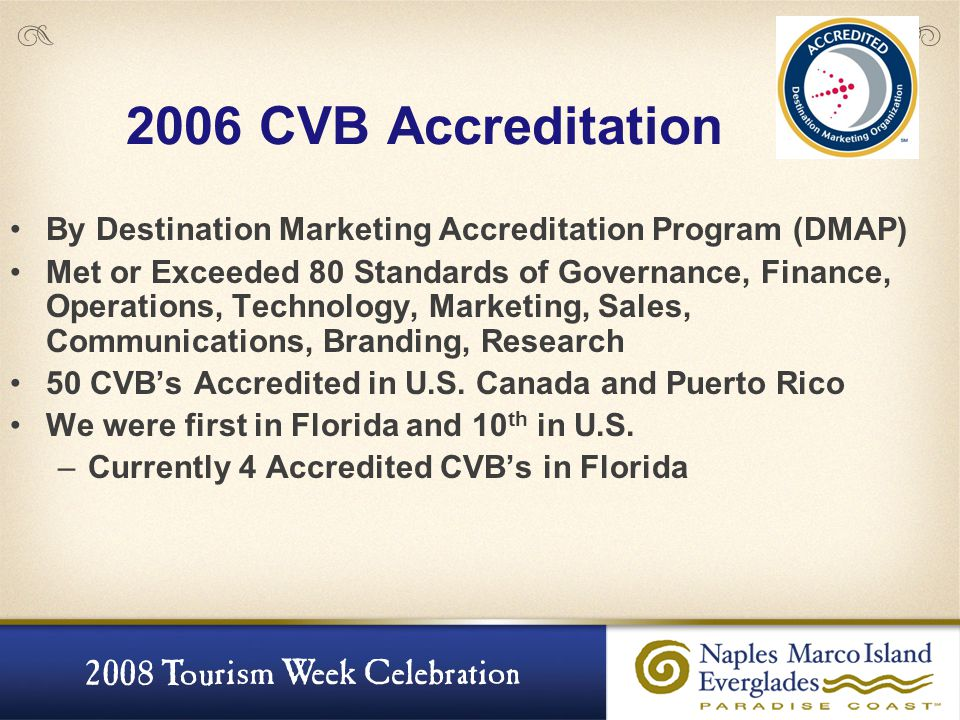 2006 CVB Accreditation By Destination Marketing Accreditation Program (DMAP) Met or Exceeded 80 Standards of Governance, Finance, Operations, Technolo