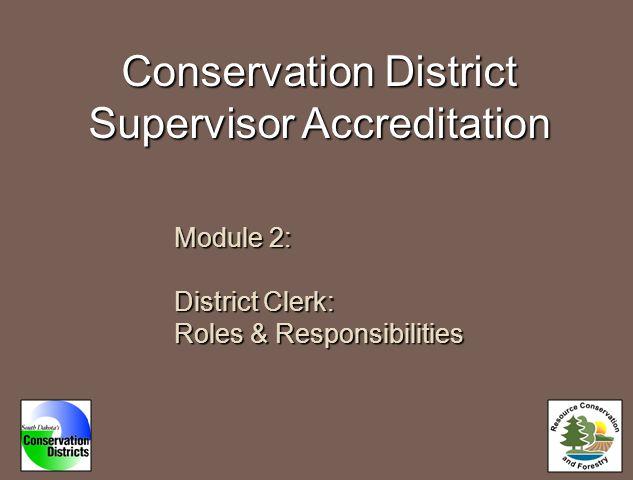 Conservation District Supervisor Accreditation Module 2: District Clerk: Roles & Responsibilities