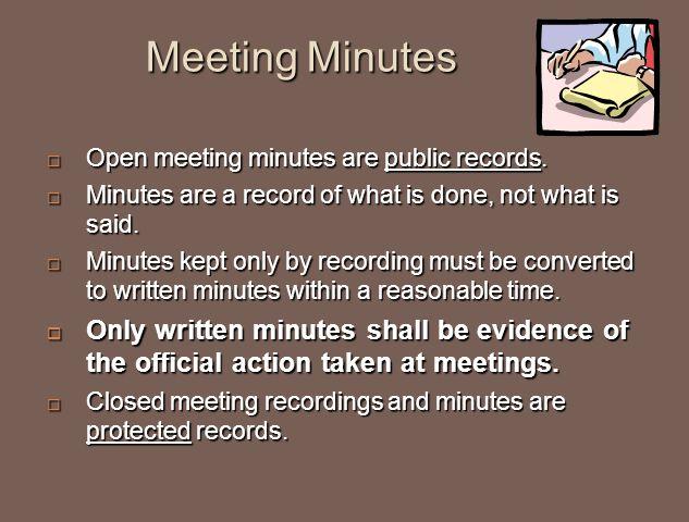 Meeting Minutes Meeting Minutes  Open meeting minutes are public records.