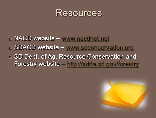 Resources  NACD website – www.nacdnet.net www.nacdnet.net  SDACD website – www.sdconservation.org www.sdconservation.org  SD Dept. of Ag. Resource