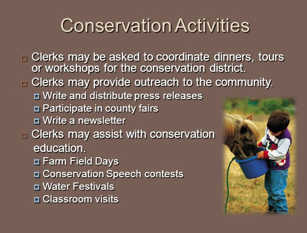 Conservation Activities  Clerks may be asked to coordinate dinners, tours or workshops for the conservation district.  Clerks may provide outreach t