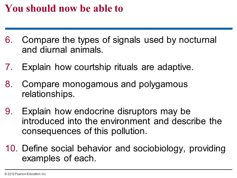 You should now be able to 6.Compare the types of signals used by nocturnal and diurnal animals. 7.Explain how courtship rituals are adaptive. 8.Compar