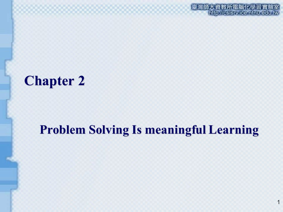 1 Chapter 2 Problem Solving Is meaningful Learning