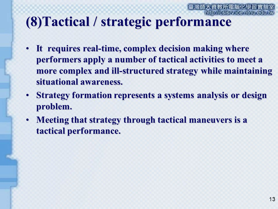 13 (8)Tactical / strategic performance It requires real-time, complex decision making where performers apply a number of tactical activities to meet a