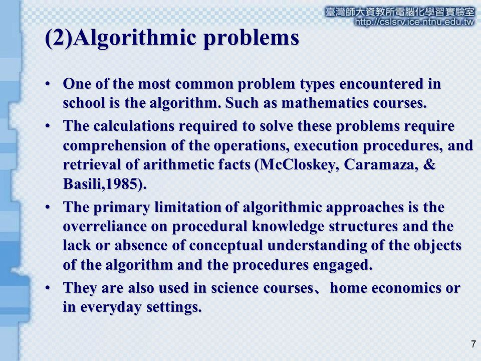 7 (2)Algorithmic problems One of the most common problem types encountered in school is the algorithm. Such as mathematics courses.One of the most com