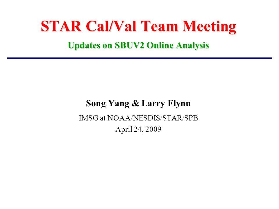 STAR Cal/Val Team Meeting Updates on SBUV2 Online Analysis Song Yang & Larry Flynn IMSG at NOAA/NESDIS/STAR/SPB April 24, 2009