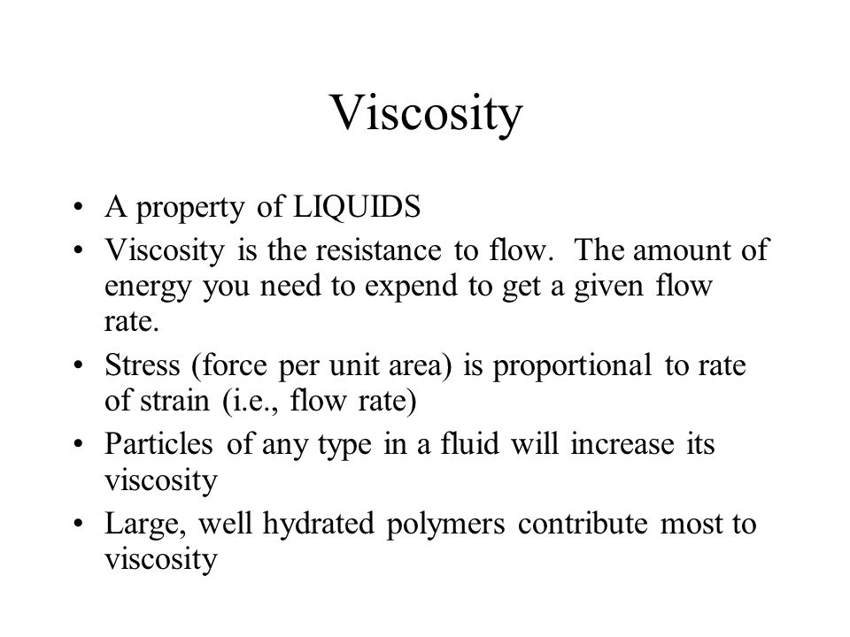 Viscosity A property of LIQUIDS Viscosity is the resistance to flow.