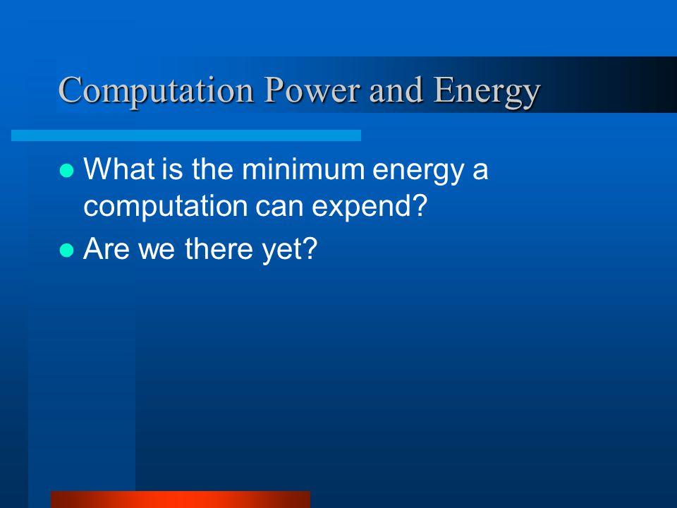 Computation Power and Energy What is the minimum energy a computation can expend Are we there yet