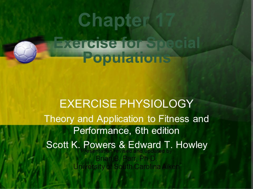 Presentation revised and updated by Brian B. Parr, Ph.D. University of South Carolina Aiken Chapter 17 Exercise for Special Populations EXERCISE PHYSI