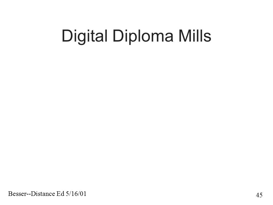 Besser--Distance Ed 5/16/01 45 Digital Diploma Mills