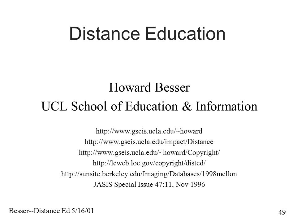 Besser--Distance Ed 5/16/01 49 Howard Besser UCL School of Education & Information http://www.gseis.ucla.edu/~howard http://www.gseis.ucla.edu/impact/