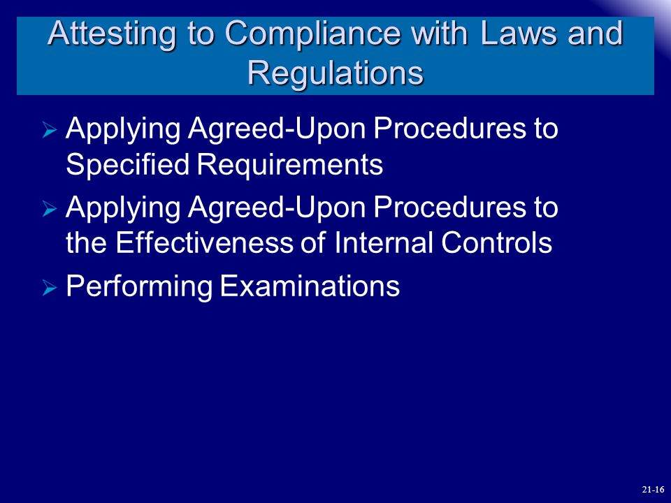 Attesting to Compliance with Laws and Regulations  Applying Agreed-Upon Procedures to Specified Requirements  Applying Agreed-Upon Procedures to the
