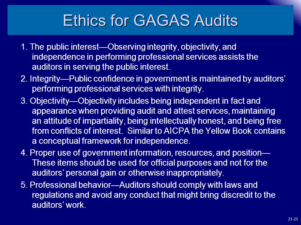 Ethics for GAGAS Audits 1. The public interest—Observing integrity, objectivity, and independence in performing professional services assists the audi