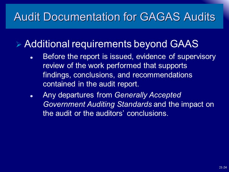 Audit Documentation for GAGAS Audits  Additional requirements beyond GAAS Before the report is issued, evidence of supervisory review of the work per