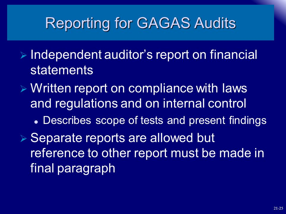 Reporting for GAGAS Audits  Independent auditor's report on financial statements  Written report on compliance with laws and regulations and on inte