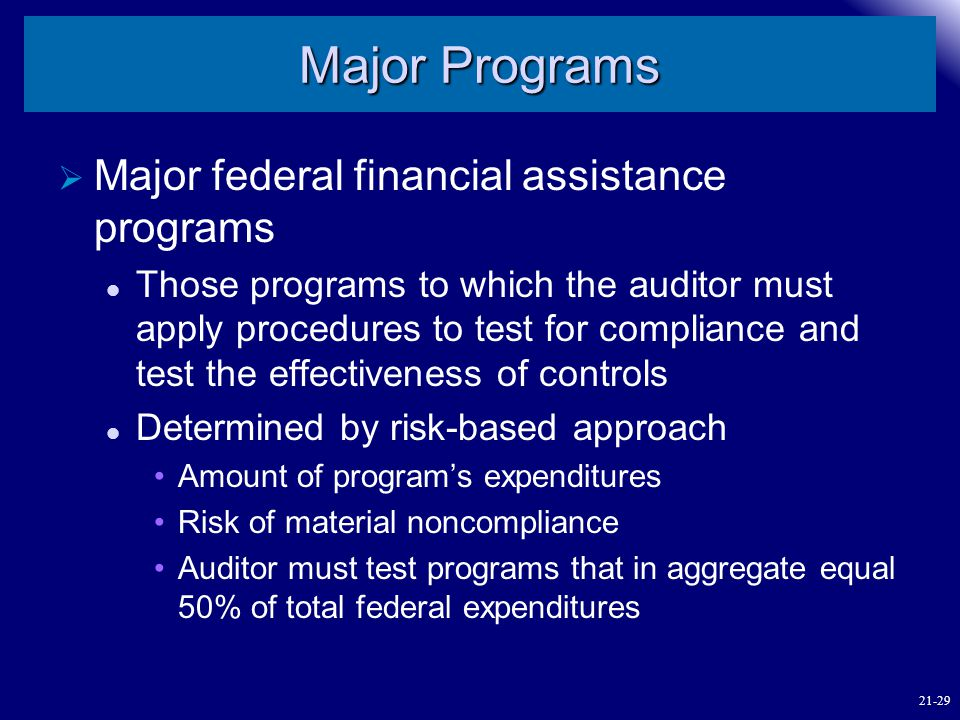 Major Programs  Major federal financial assistance programs Those programs to which the auditor must apply procedures to test for compliance and test
