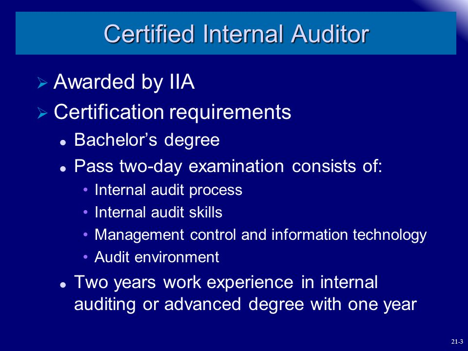 Certified Internal Auditor  Awarded by IIA  Certification requirements Bachelor's degree Pass two-day examination consists of: Internal audit proces