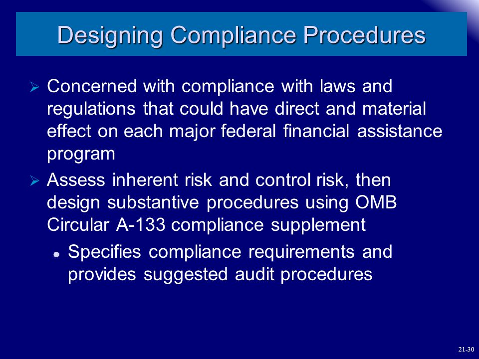 Designing Compliance Procedures  Concerned with compliance with laws and regulations that could have direct and material effect on each major federal