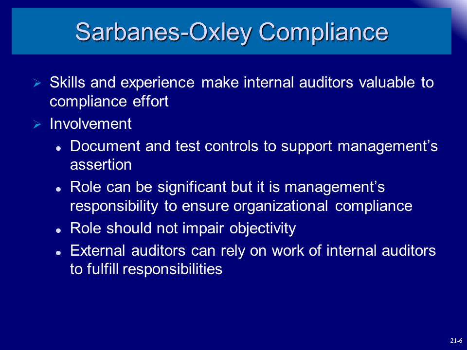 Sarbanes-Oxley Compliance  Skills and experience make internal auditors valuable to compliance effort  Involvement Document and test controls to sup