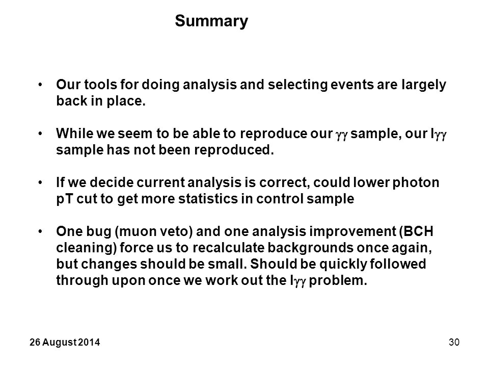 26 August 201430 Summary Our tools for doing analysis and selecting events are largely back in place.