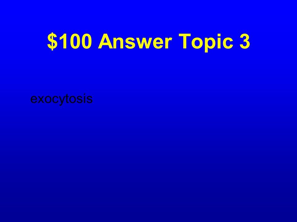 $100 Question Topic 3 Molecules that are too large to be moved across a cell membrane can be removed from the cell by ___.