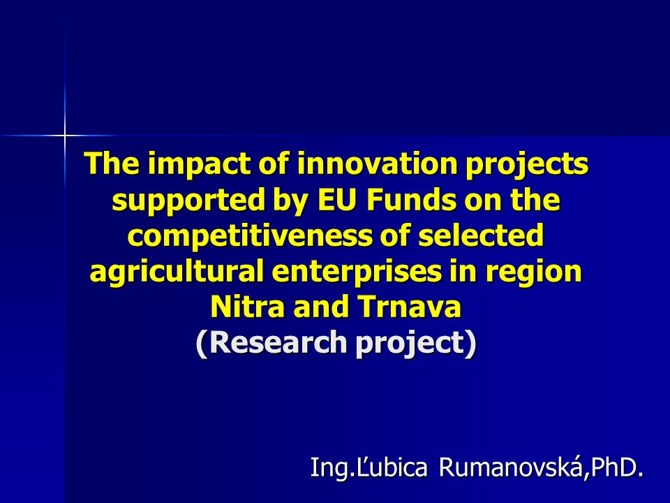 Introduction The research will be oriented on the identification of innovation factors and the evaluation of innovation contribution for improving the competitiveness of agricultural enterprises in region Nitra and Trnava The research will be oriented on the identification of innovation factors and the evaluation of innovation contribution for improving the competitiveness of agricultural enterprises in region Nitra and Trnava The output of the research will be the identification of concrete innovation projects, which do have the highest contribution on the competitiveness of agricultural enterprises, which in indirect consequence does have positive impact on rural economy and quality of life in rural areas.