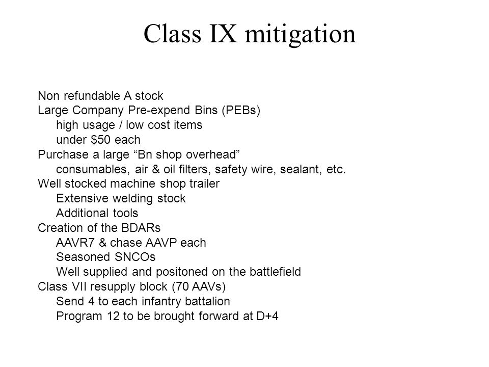 Class IX mitigation Non refundable A stock Large Company Pre-expend Bins (PEBs) high usage / low cost items under $50 each Purchase a large Bn shop overhead consumables, air & oil filters, safety wire, sealant, etc.