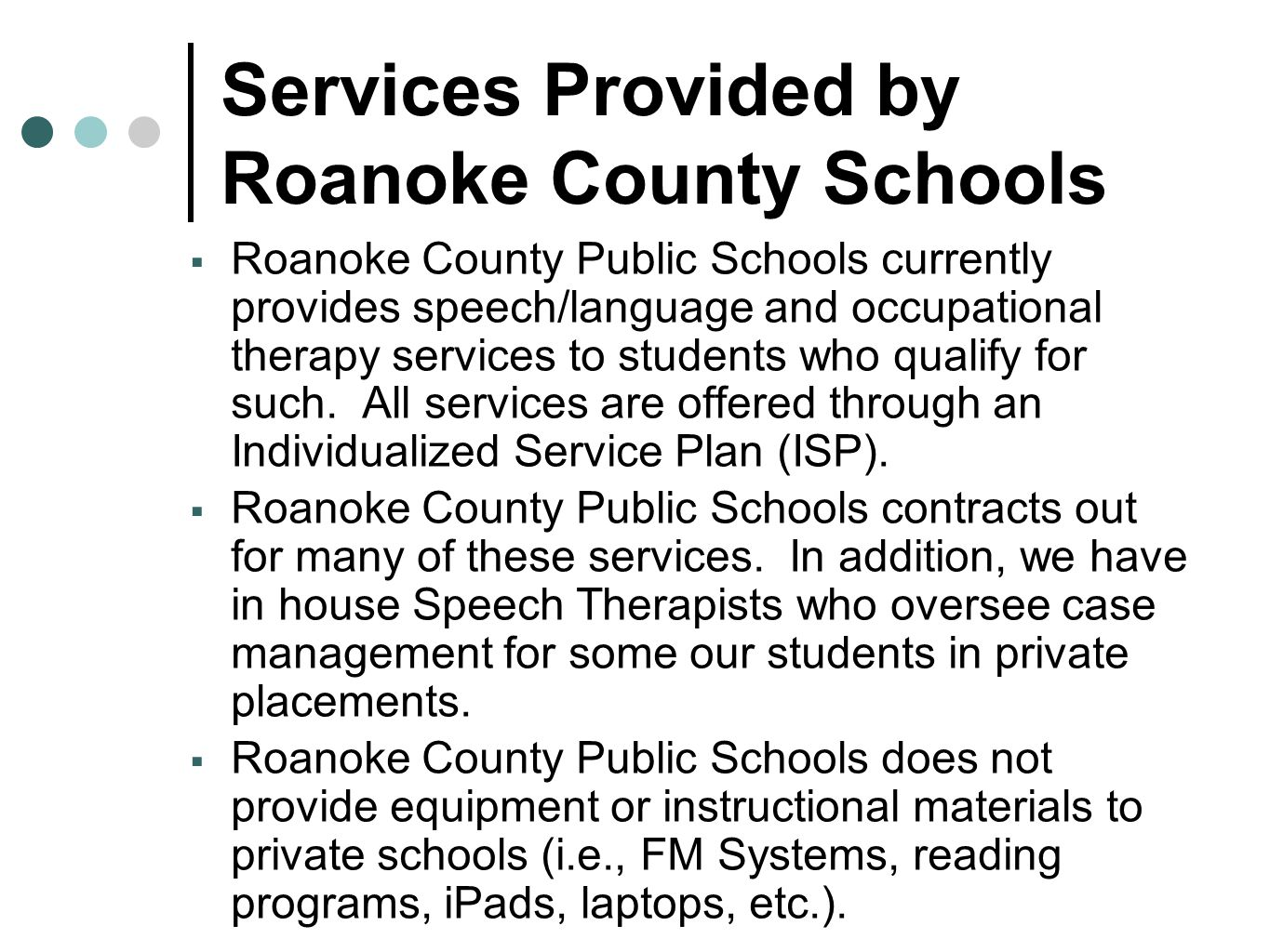 Services Provided by Roanoke County Schools  Roanoke County Public Schools currently provides speech/language and occupational therapy services to st