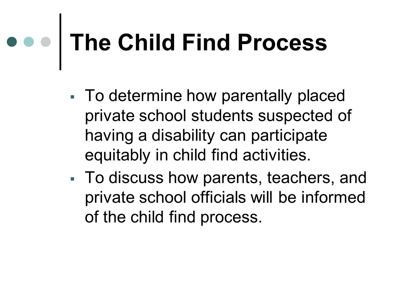 The Child Find Process  To determine how parentally placed private school students suspected of having a disability can participate equitably in chil