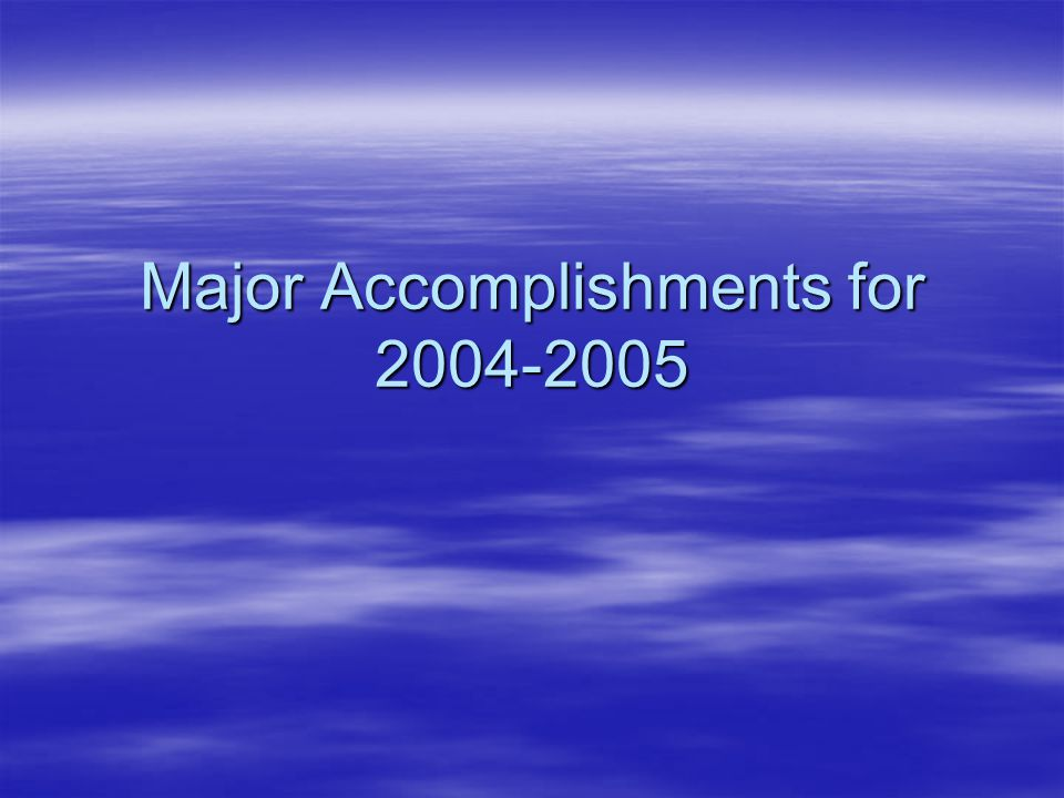 Major Accomplishments for 2004-2005