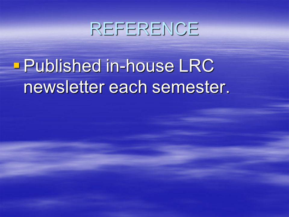REFERENCE  Published in-house LRC newsletter each semester.