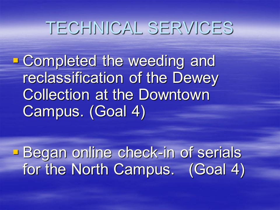 TECHNICAL SERVICES  Completed the weeding and reclassification of the Dewey Collection at the Downtown Campus.