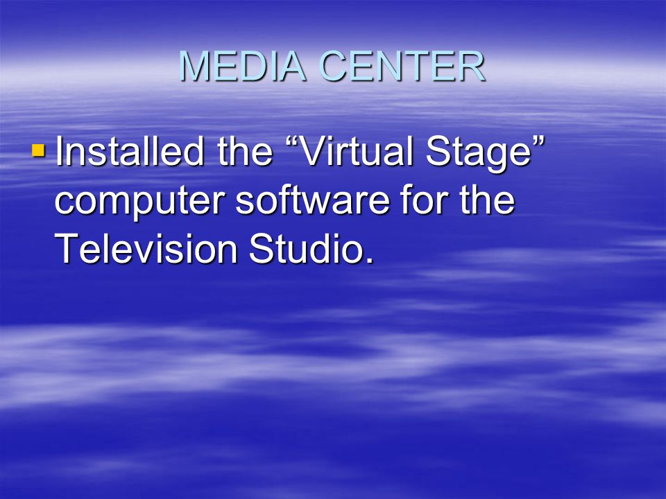 MEDIA CENTER  Installed the Virtual Stage computer software for the Television Studio.