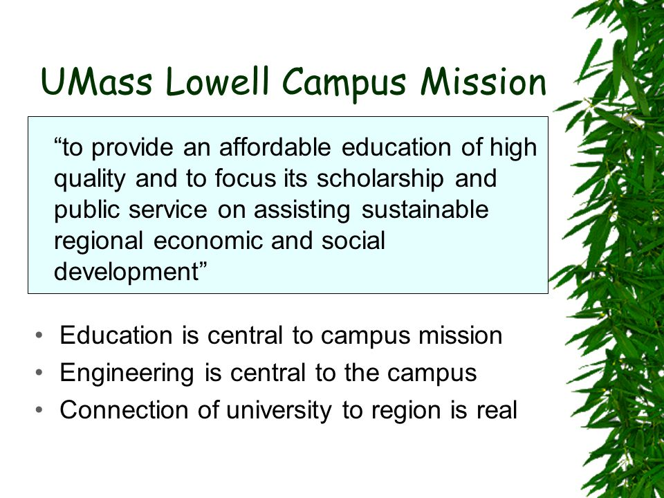 """UMass Lowell Campus Mission """"to provide an affordable education of high quality and to focus its scholarship and public service on assisting sustainab"""
