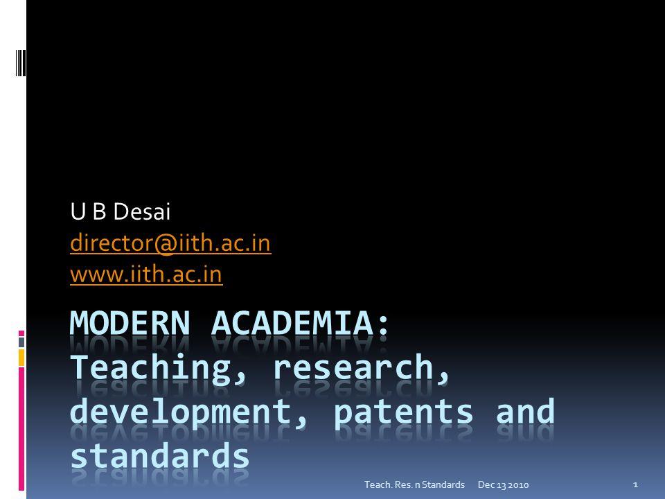 U B Desai director@iith.ac.in www.iith.ac.in Dec 13 2010 1 Teach. Res. n Standards