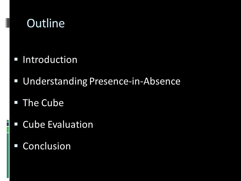 Outline  Introduction  Understanding Presence-in-Absence  The Cube  Cube Evaluation  Conclusion