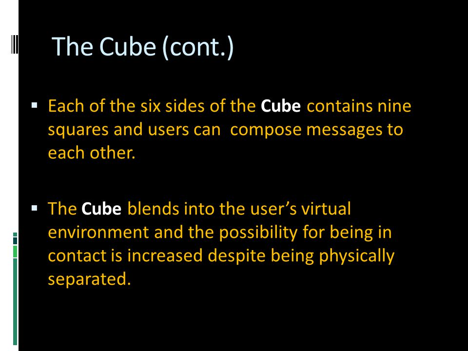 The Cube (cont.)  Each of the six sides of the Cube contains nine squares and users can compose messages to each other.
