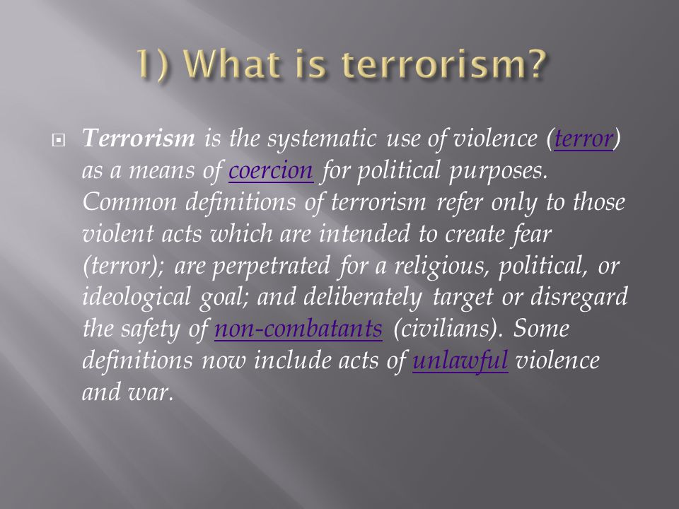  Terrorism is the systematic use of violence (terror) as a means of coercion for political purposes.
