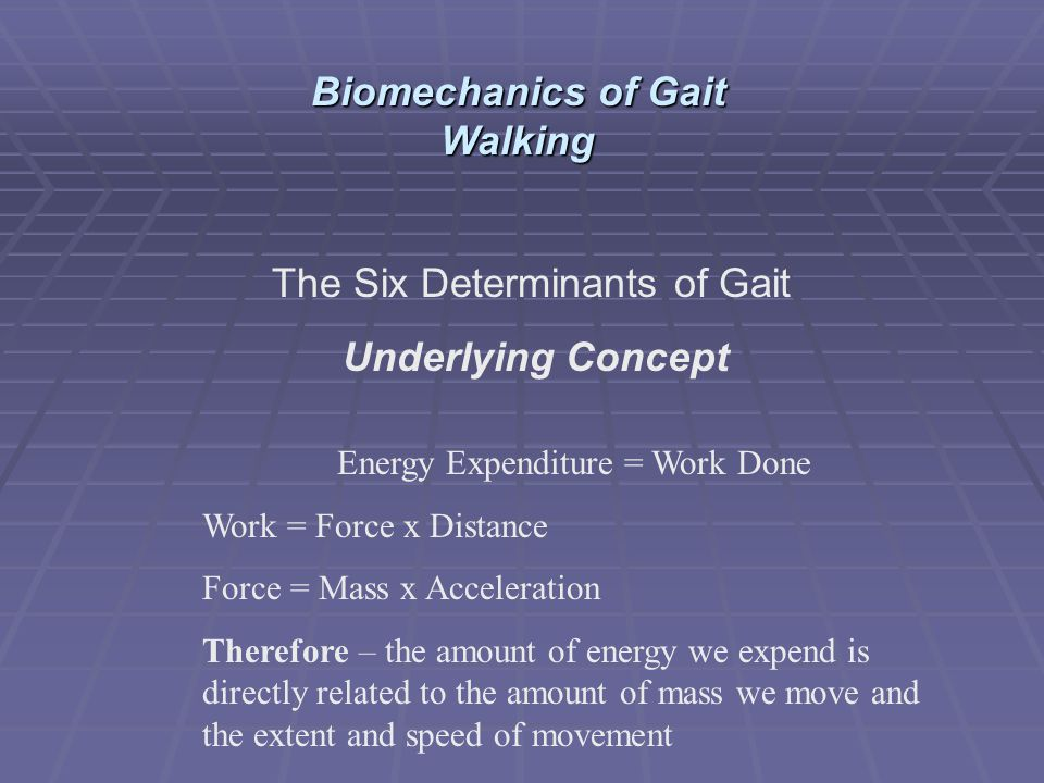 Energy Expenditure = Work Done Work = Force x Distance Force = Mass x Acceleration Therefore – the amount of energy we expend is directly related to t
