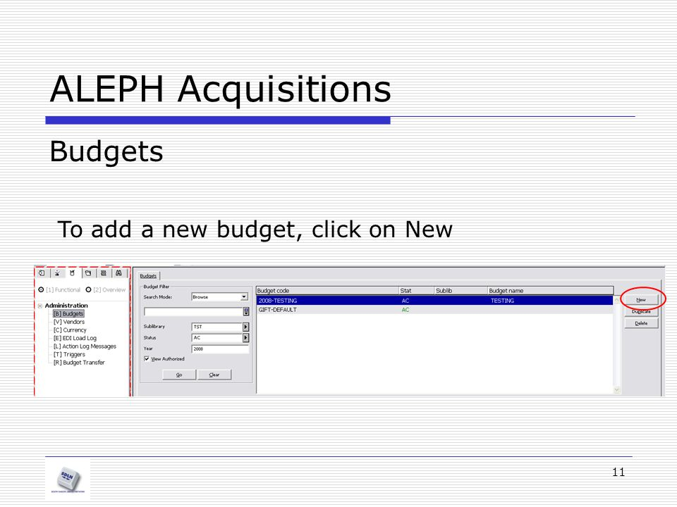 11 ALEPH Acquisitions Budgets To add a new budget, click on New