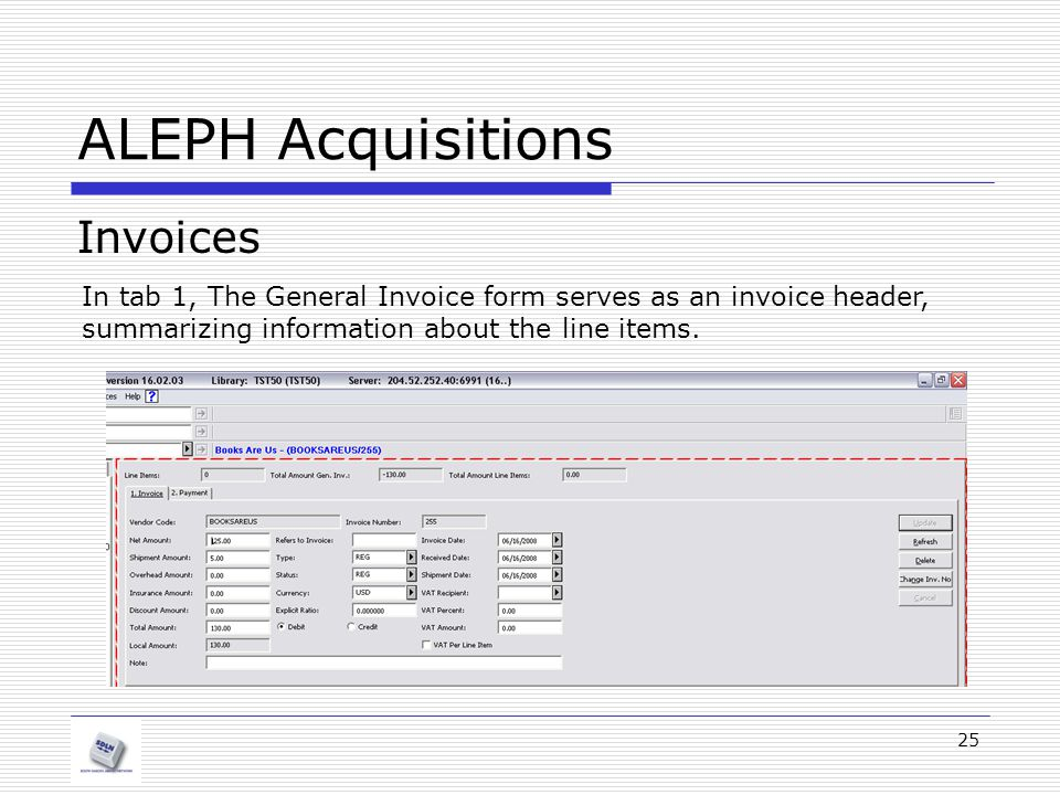 25 ALEPH Acquisitions Invoices In tab 1, The General Invoice form serves as an invoice header, summarizing information about the line items.