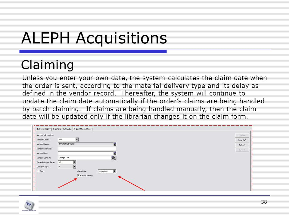 38 ALEPH Acquisitions Claiming Unless you enter your own date, the system calculates the claim date when the order is sent, according to the material