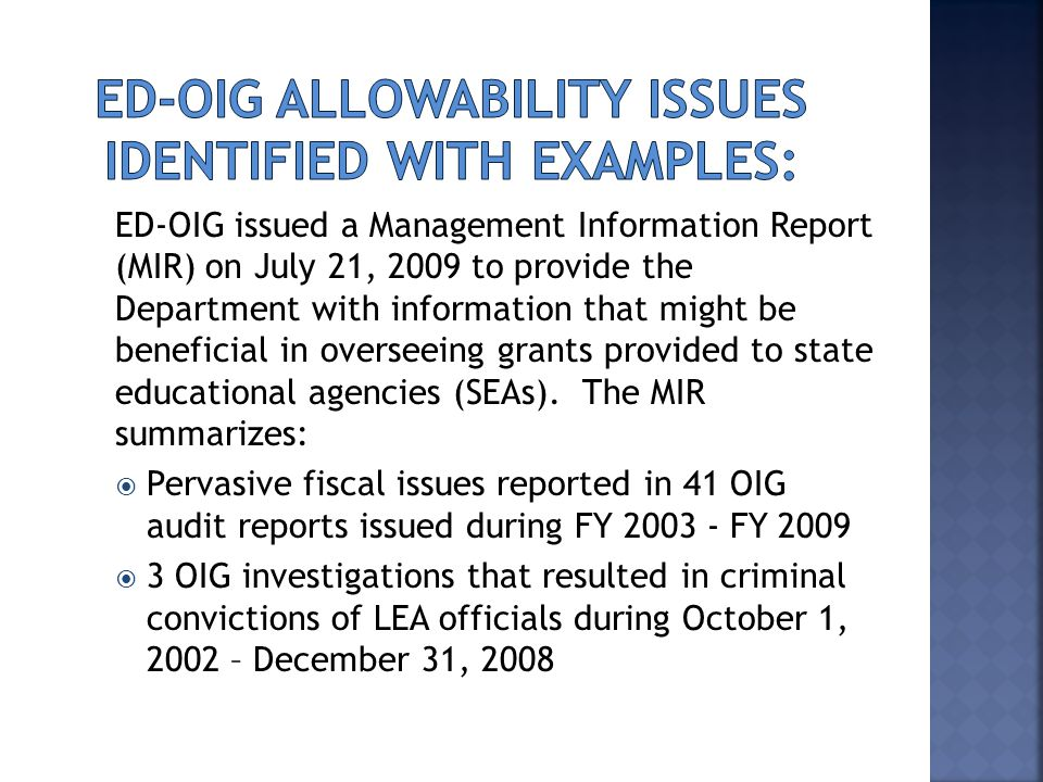 ED-OIG issued a Management Information Report (MIR) on July 21, 2009 to provide the Department with information that might be beneficial in overseeing grants provided to state educational agencies (SEAs).
