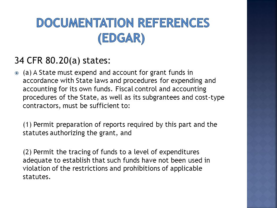34 CFR 80.20(a) states:  (a) A State must expend and account for grant funds in accordance with State laws and procedures for expending and accounting for its own funds.