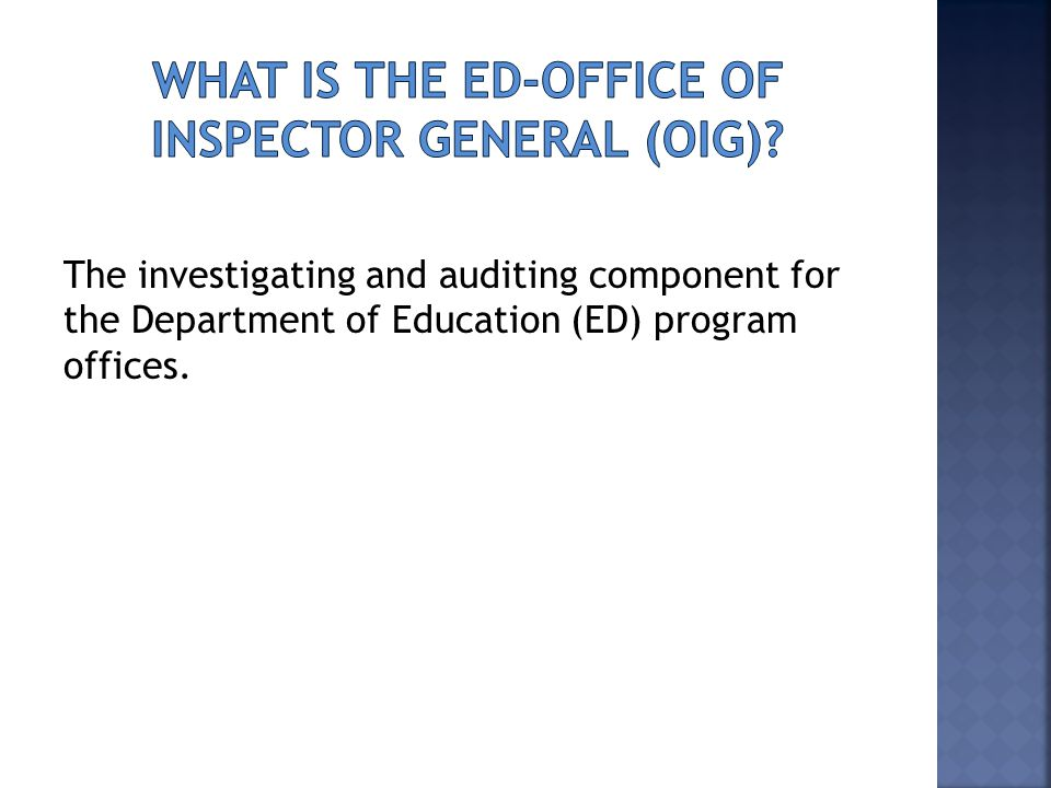 The investigating and auditing component for the Department of Education (ED) program offices.