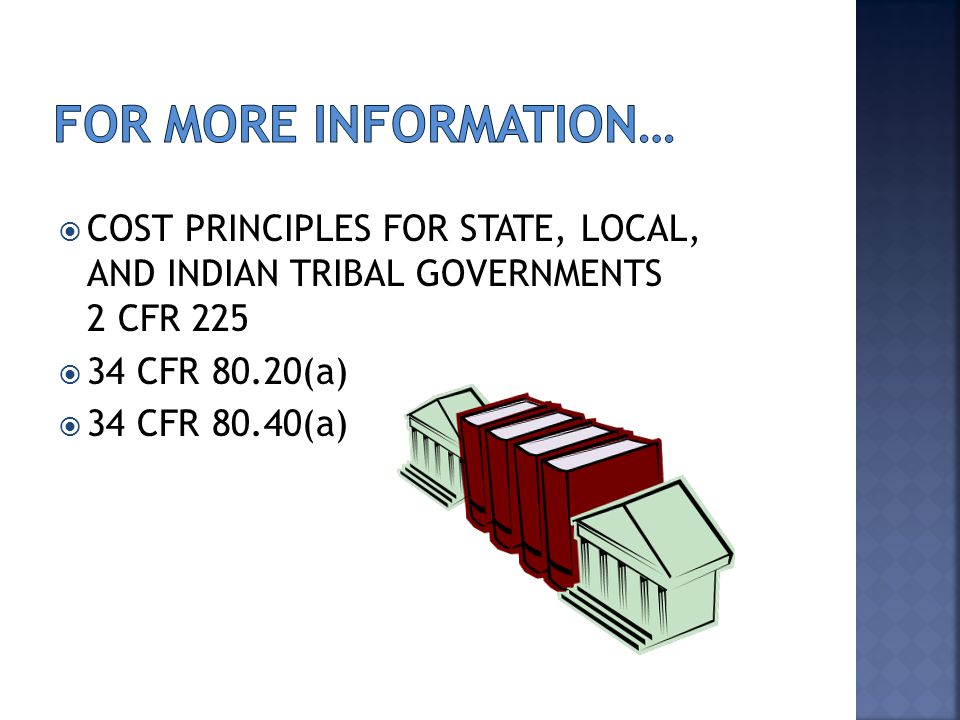  COST PRINCIPLES FOR STATE, LOCAL, AND INDIAN TRIBAL GOVERNMENTS 2 CFR 225  34 CFR 80.20(a)  34 CFR 80.40(a)